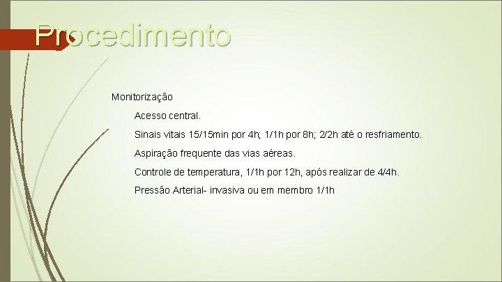 Procedimento Monitorização Acesso central. Sinais vitais 15/15 min por 4 h; 1/1 h por