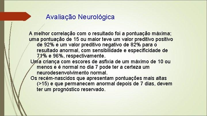 Avaliação Neurológica A melhor correlação com o resultado foi a pontuação máxima; uma pontuação