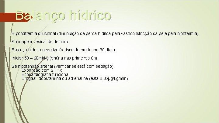 Balanço hídrico Hiponatremia dilucional (diminuição da perda hídrica pela vasoconstricção da pele pela hipotermia).