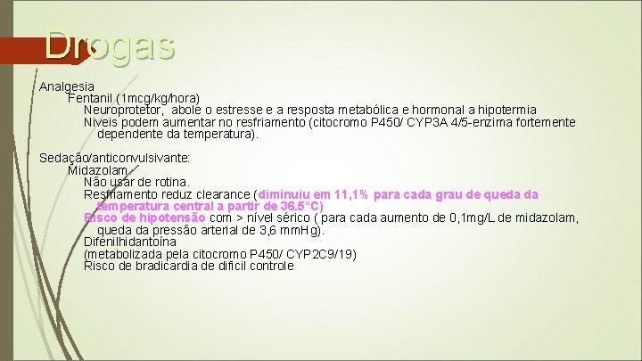 Drogas Analgesia Fentanil (1 mcg/kg/hora) Neuroprotetor, abole o estresse e a resposta metabólica e