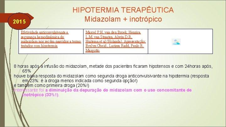 2015 HIPOTERMIA TERAPÊUTICA Midazolam + inotrópico Efetividade anticonvulsivante e segurança hemodinâmica do midazolam nos