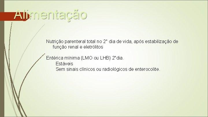 Alimentação Nutrição parenteral total no 2° dia de vida, após estabilização de função renal