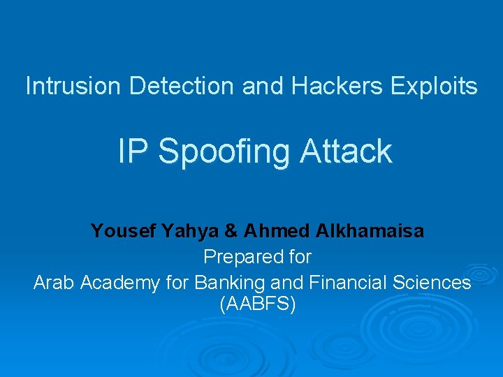 Intrusion Detection and Hackers Exploits IP Spoofing Attack Yousef Yahya & Ahmed Alkhamaisa Prepared