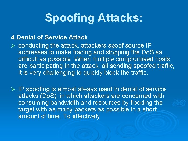 Spoofing Attacks: 4. Denial of Service Attack Ø conducting the attack, attackers spoof source