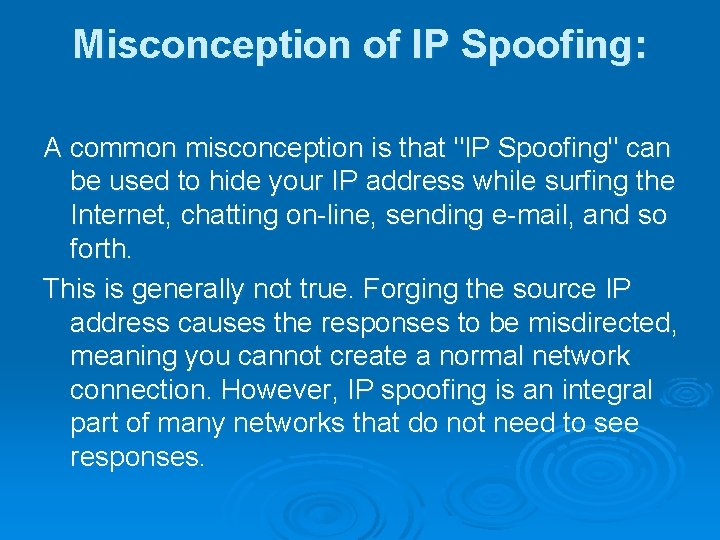 Misconception of IP Spoofing: A common misconception is that