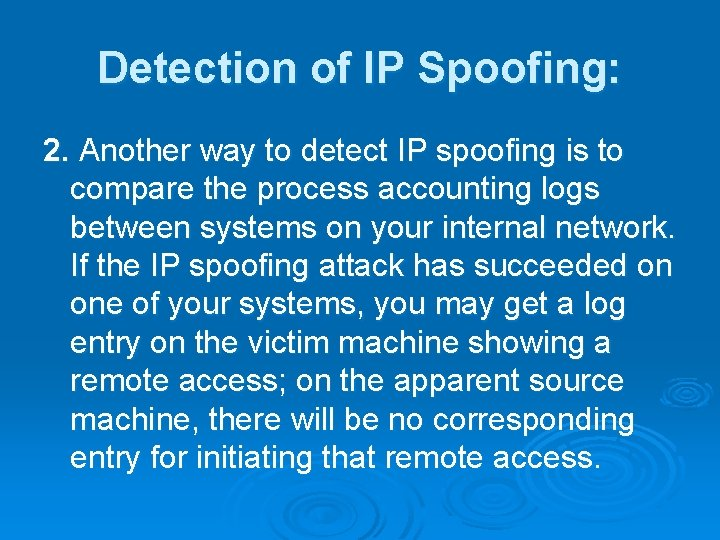 Detection of IP Spoofing: 2. Another way to detect IP spoofing is to compare