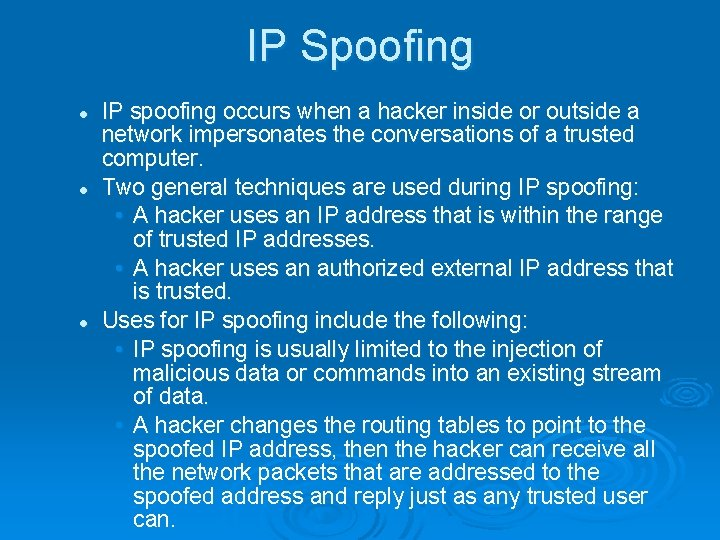 IP Spoofing l l l IP spoofing occurs when a hacker inside or outside