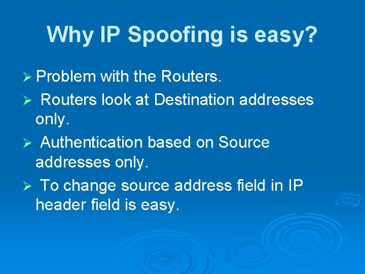 Why IP Spoofing is easy? Ø Problem with the Routers look at Destination addresses