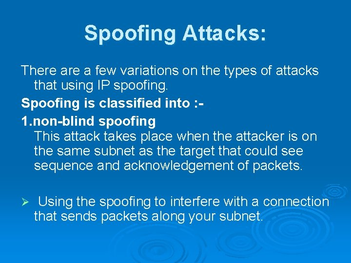 Spoofing Attacks: There a few variations on the types of attacks that using IP