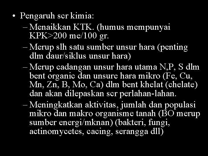 • Pengaruh scr kimia: – Menaikkan KTK. (humus mempunyai KPK>200 me/100 gr. –
