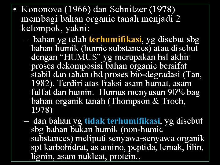 • Kononova (1966) dan Schnitzer (1978) membagi bahan organic tanah menjadi 2 kelompok,