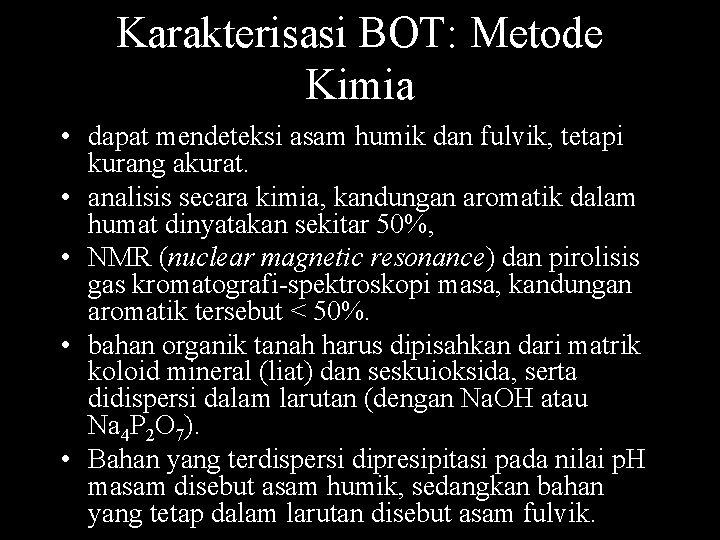 Karakterisasi BOT: Metode Kimia • dapat mendeteksi asam humik dan fulvik, tetapi kurang akurat.