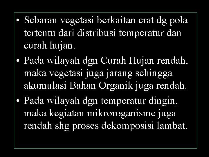 • Sebaran vegetasi berkaitan erat dg pola tertentu dari distribusi temperatur dan curah