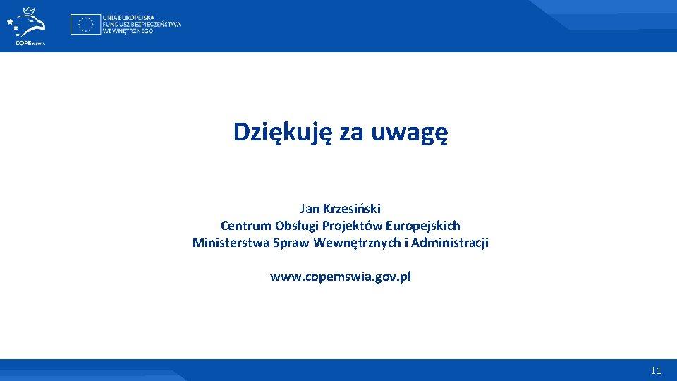 Dziękuję za uwagę Jan Krzesiński Centrum Obsługi Projektów Europejskich Ministerstwa Spraw Wewnętrznych i Administracji