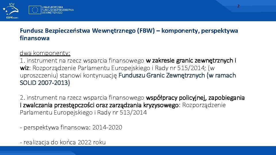 2 Fundusz Bezpieczeństwa Wewnętrznego (FBW) – komponenty, perspektywa finansowa dwa komponenty: 1. instrument na