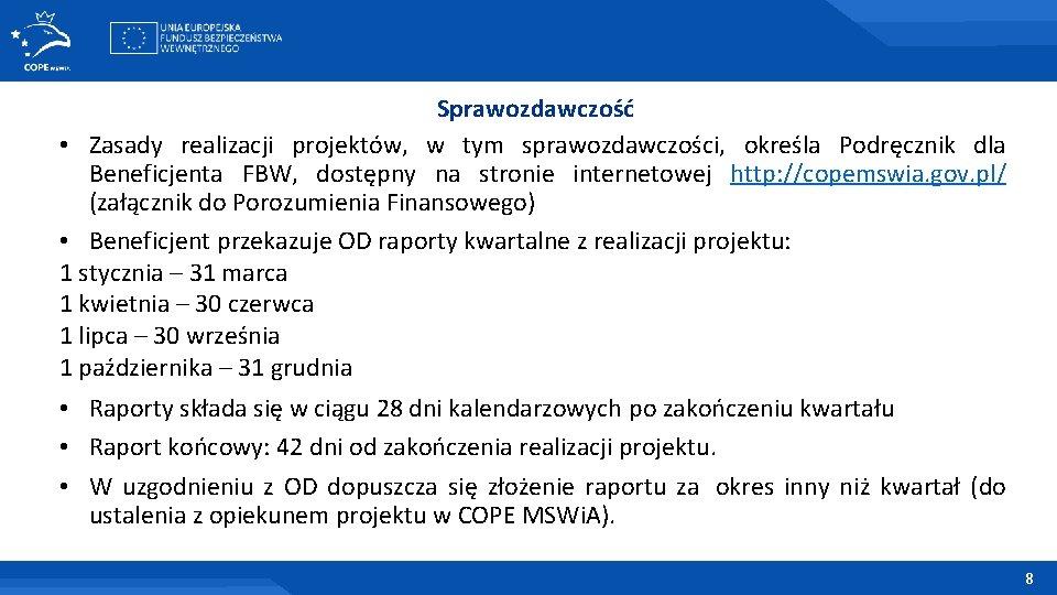 Sprawozdawczość • Zasady realizacji projektów, w tym sprawozdawczości, określa Podręcznik dla Beneficjenta FBW, dostępny