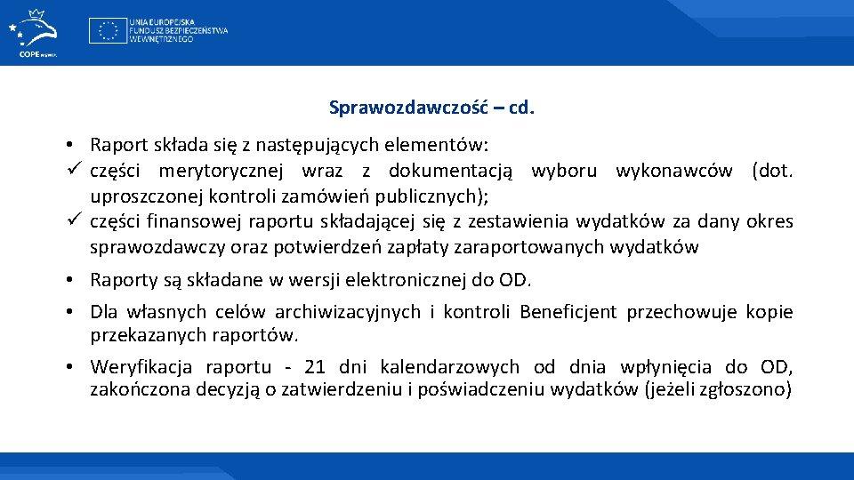 Sprawozdawczość – cd. • Raport składa się z następujących elementów: ü części merytorycznej wraz