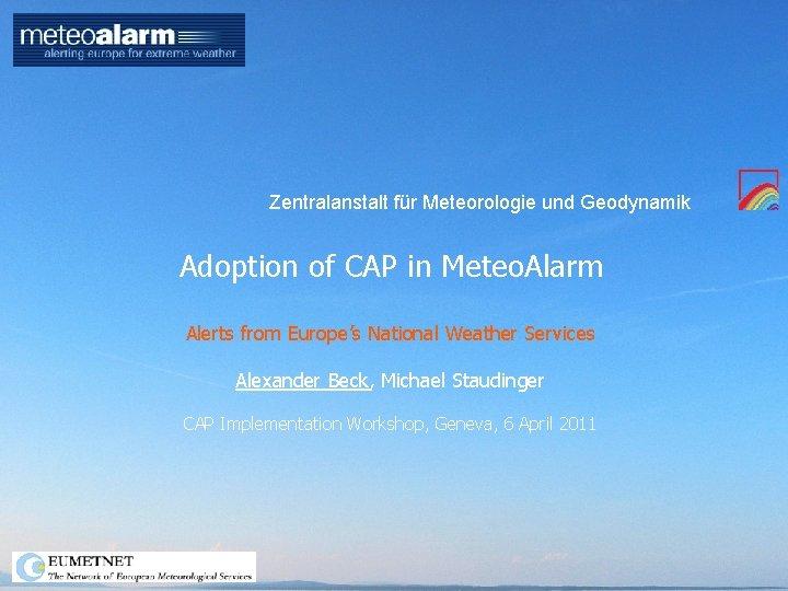Zentralanstalt für Meteorologie und Geodynamik Adoption of CAP in Meteo. Alarm Alerts from Europe's