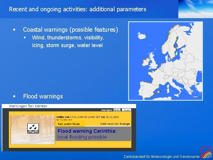 Recent and ongoing activities: additional parameters § Coastal warnings (possible features) § § Wind,