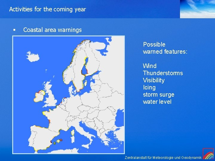 Activities for the coming year § Coastal area warnings Possible warned features: Wind Thunderstorms