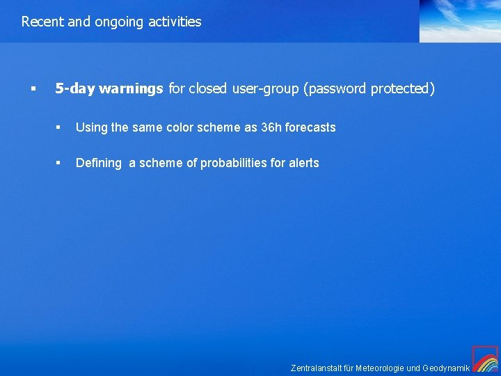 Recent and ongoing activities § 5 -day warnings for closed user-group (password protected) §