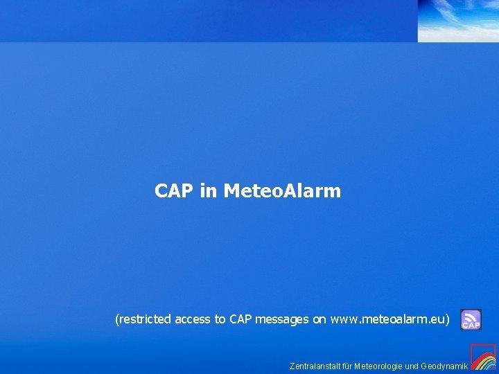 CAP in Meteo. Alarm (restricted access to CAP messages on www. meteoalarm. eu) Zentralanstalt