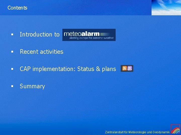 Contents § Introduction to § Recent activities § CAP implementation: Status & plans §