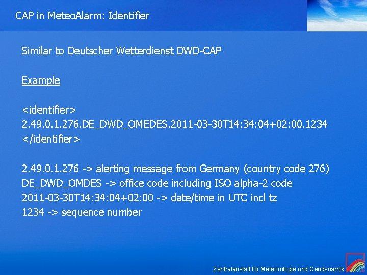 CAP in Meteo. Alarm: Identifier Similar to Deutscher Wetterdienst DWD-CAP Example <identifier> 2. 49.
