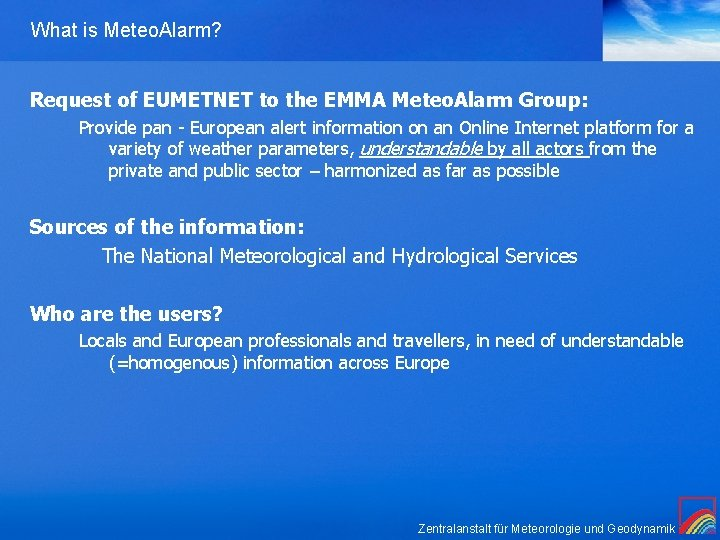 What is Meteo. Alarm? Request of EUMETNET to the EMMA Meteo. Alarm Group: Provide