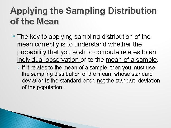Applying the Sampling Distribution of the Mean The key to applying sampling distribution of