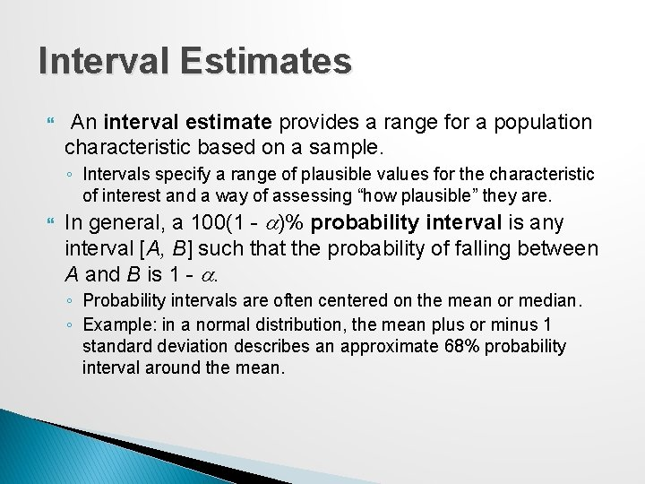 Interval Estimates An interval estimate provides a range for a population characteristic based on