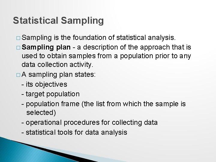 Statistical Sampling � Sampling is the foundation of statistical analysis. � Sampling plan -
