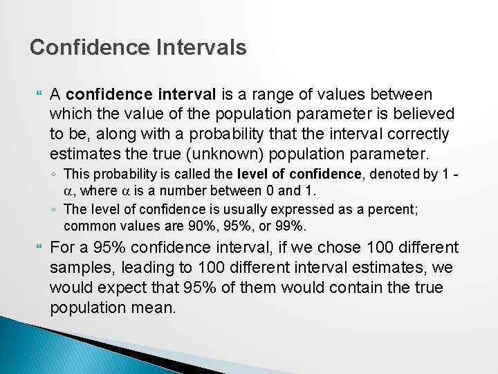 Confidence Intervals A confidence interval is a range of values between which the value