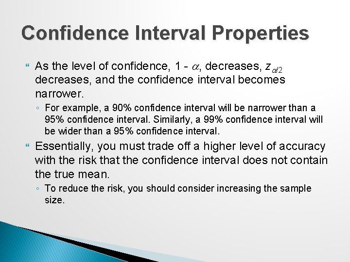 Confidence Interval Properties As the level of confidence, 1 - a, decreases, za/2 decreases,