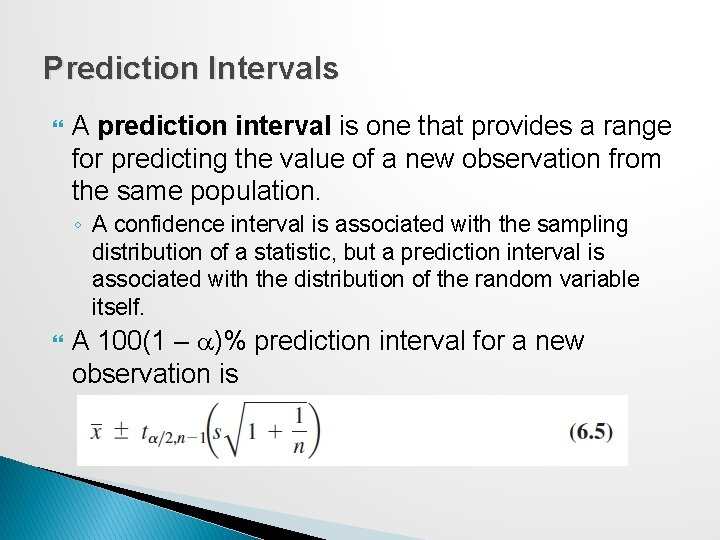 Prediction Intervals A prediction interval is one that provides a range for predicting the