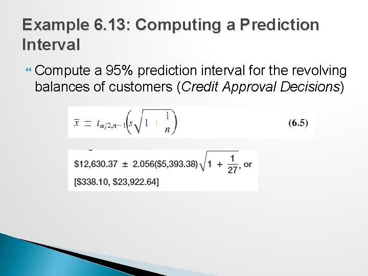 Example 6. 13: Computing a Prediction Interval Compute a 95% prediction interval for the