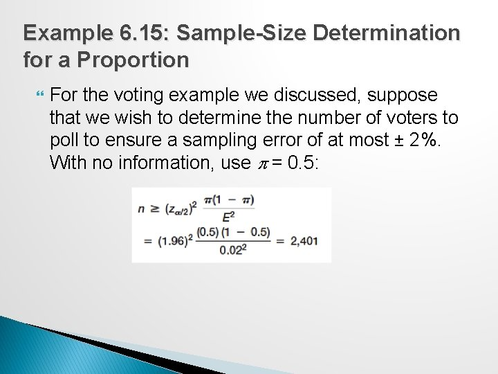 Example 6. 15: Sample-Size Determination for a Proportion For the voting example we discussed,