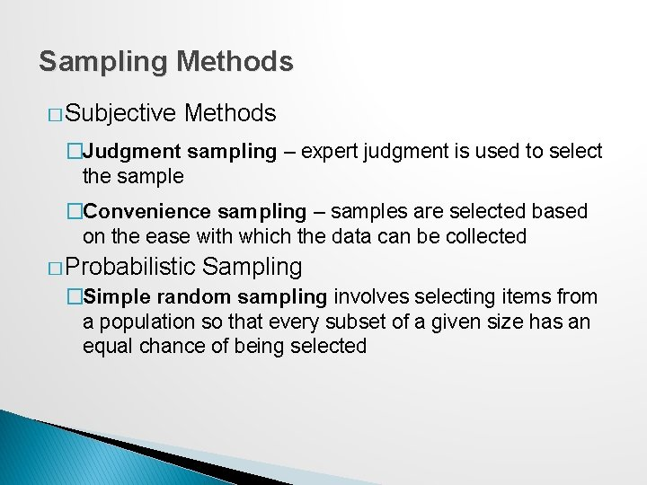 Sampling Methods � Subjective Methods �Judgment sampling – expert judgment is used to select