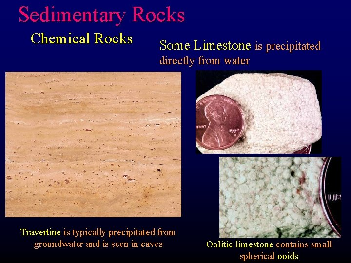 Sedimentary Rocks Chemical Rocks Some Limestone is precipitated directly from water Travertine is typically