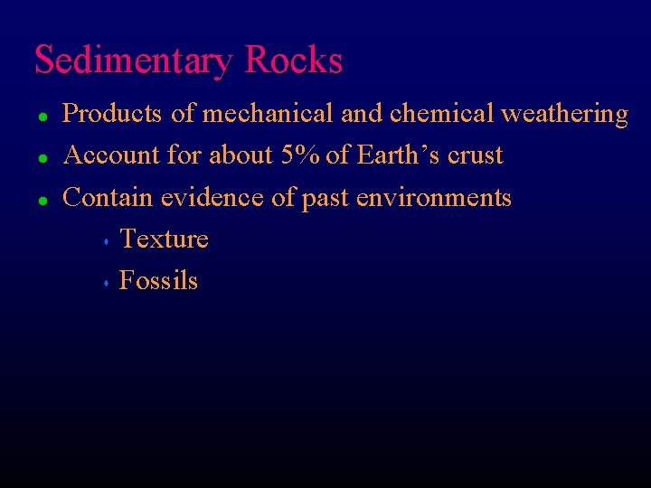 Sedimentary Rocks l l l Products of mechanical and chemical weathering Account for about