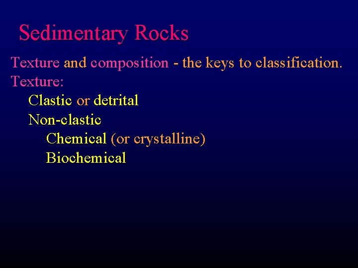 Sedimentary Rocks Texture and composition - the keys to classification. Texture: Clastic or detrital