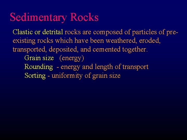 Sedimentary Rocks Clastic or detrital rocks are composed of particles of preexisting rocks which