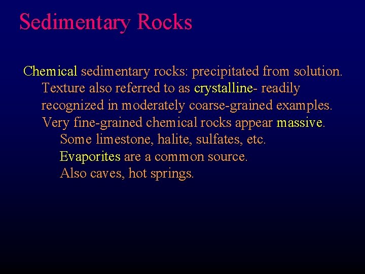Sedimentary Rocks Chemical sedimentary rocks: precipitated from solution. Texture also referred to as crystalline-