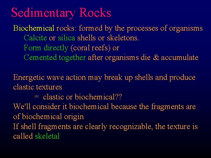Sedimentary Rocks Biochemical rocks: formed by the processes of organisms Calcite or silica shells