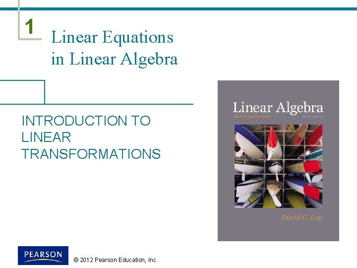 1 Linear Equations in Linear Algebra INTRODUCTION TO LINEAR TRANSFORMATIONS © 2012 Pearson Education,