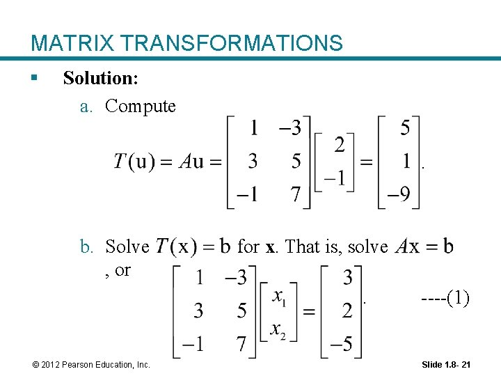 MATRIX TRANSFORMATIONS § Solution: a. Compute. b. Solve , or for x. That is,