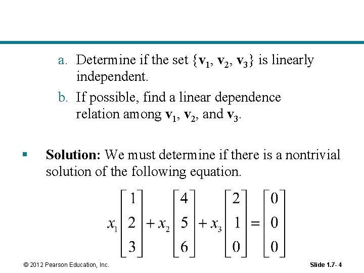 a. Determine if the set {v 1, v 2, v 3} is linearly independent.