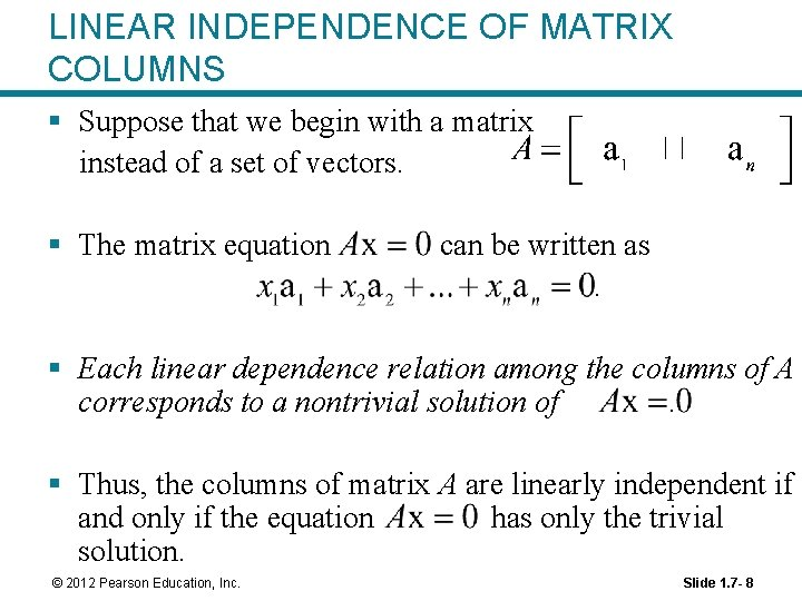 LINEAR INDEPENDENCE OF MATRIX COLUMNS § Suppose that we begin with a matrix instead
