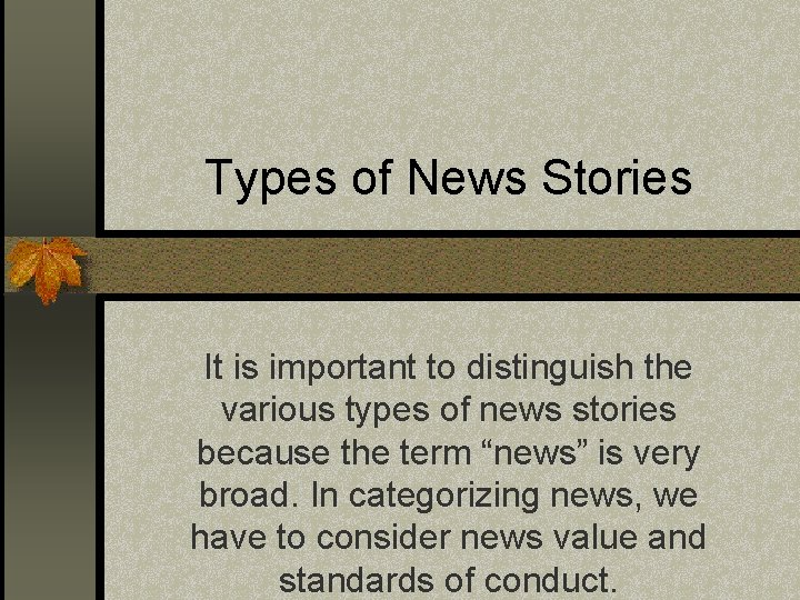 Types of News Stories It is important to distinguish the various types of news