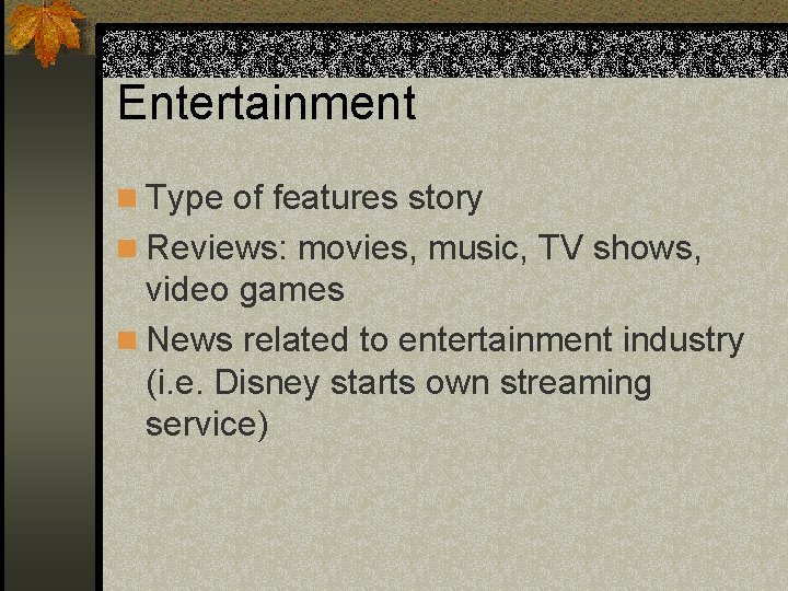 Entertainment n Type of features story n Reviews: movies, music, TV shows, video games